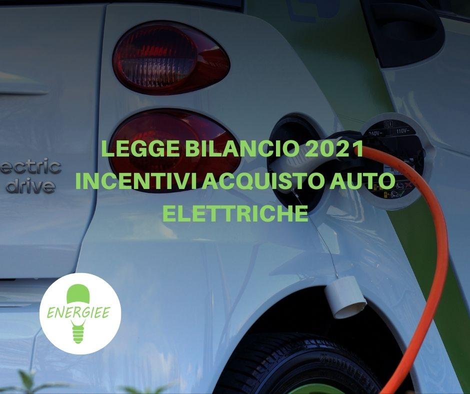 LEGGE DI BILANNCIO 2021 INCENTIVI ACQUISTO AUTO ELETTRICHE
